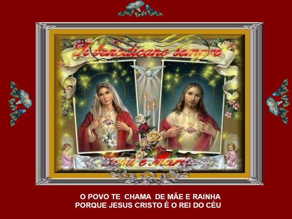 O POVO TE CHAMA DE MÃE E RAINHA PORQUE JESUS CRISTO É O REI DO CÉU