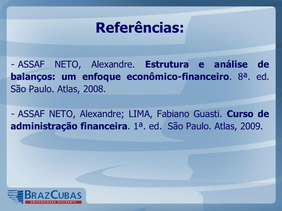 Referências: ASSAF NETO, Alexandre. Estrutura e análise de balanços: um enfoque econômico-financeiro. 8ª. ed. São Paulo. Atlas, 2008.