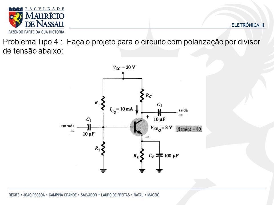 Problema Tipo 4 : Faça o projeto para o circuito com polarização por divisor de tensão abaixo: