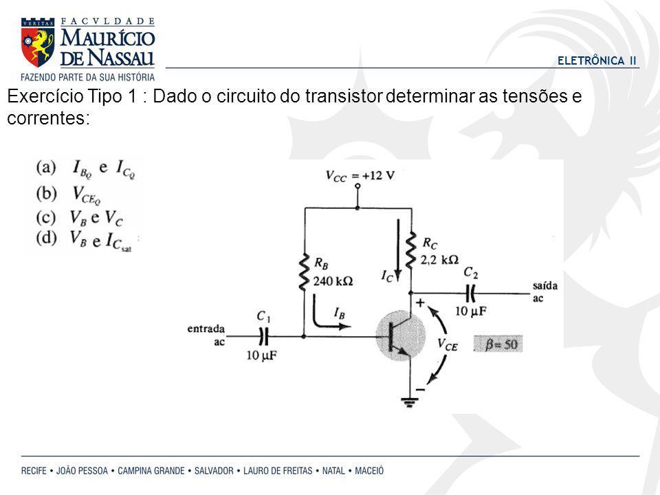 Exercício Tipo 1 : Dado o circuito do transistor determinar as tensões e correntes:
