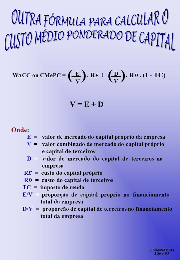 WACC ou CMePC = . RE + . RD . (1 - TC)