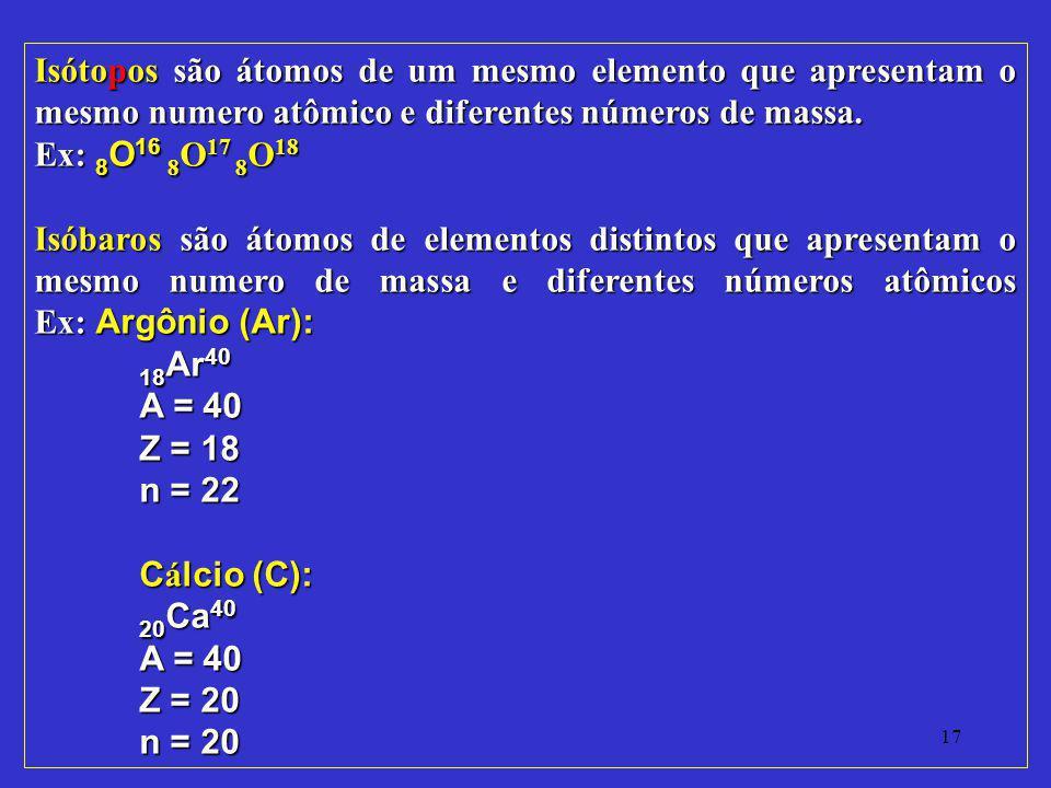 Isótopos são átomos de um mesmo elemento que apresentam o mesmo numero atômico e diferentes números de massa.