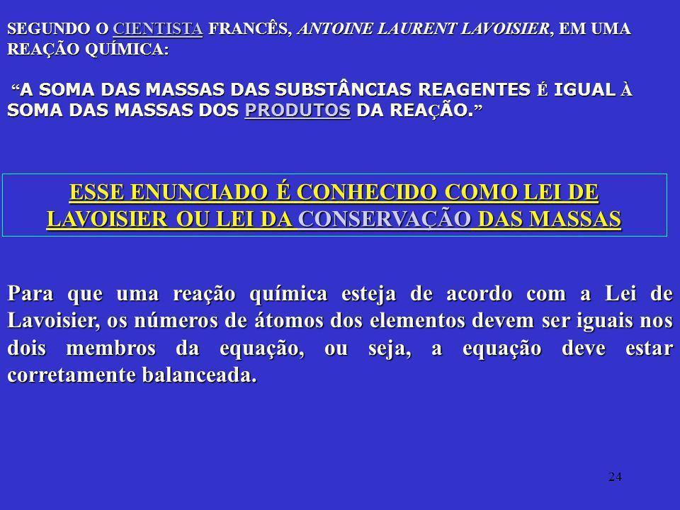 SEGUNDO O CIENTISTA FRANCÊS, ANTOINE LAURENT LAVOISIER, EM UMA REAÇÃO QUÍMICA: