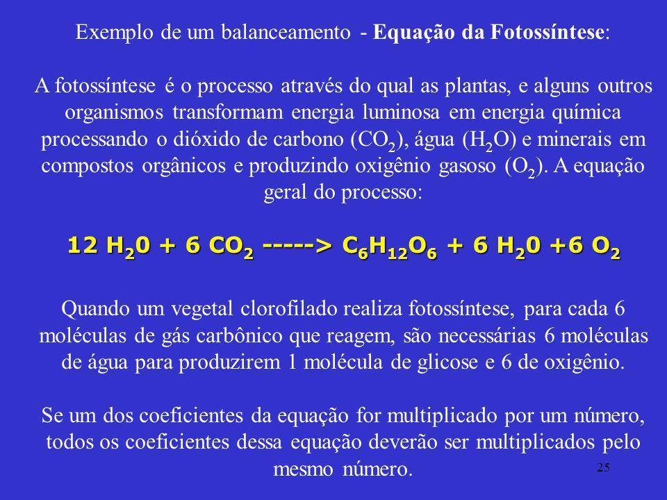 Exemplo de um balanceamento - Equação da Fotossíntese: A fotossíntese é o processo através do qual as plantas, e alguns outros organismos transformam energia luminosa em energia química processando o dióxido de carbono (CO2), água (H2O) e minerais em compostos orgânicos e produzindo oxigênio gasoso (O2).