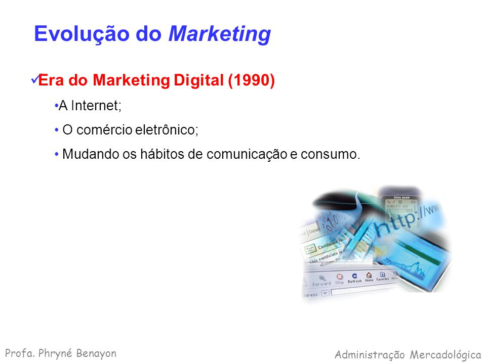 Evolução do Marketing Era do Marketing Digital (1990) A Internet;