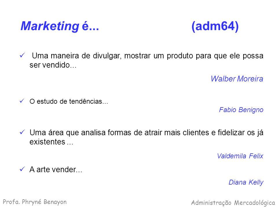 Marketing é... (adm64) Uma maneira de divulgar, mostrar um produto para que ele possa ser vendido...