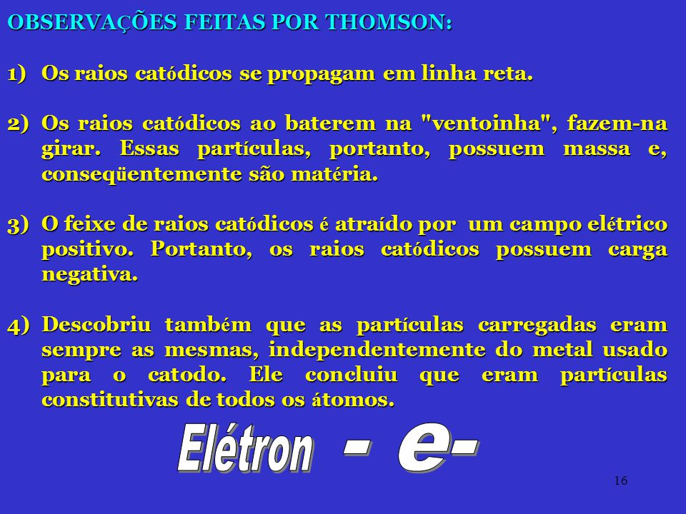 Elétron - e- OBSERVAÇÕES FEITAS POR THOMSON: