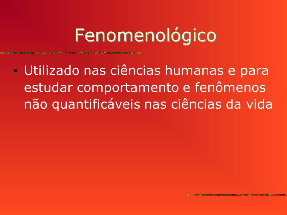 Fenomenológico Utilizado nas ciências humanas e para estudar comportamento e fenômenos não quantificáveis nas ciências da vida.