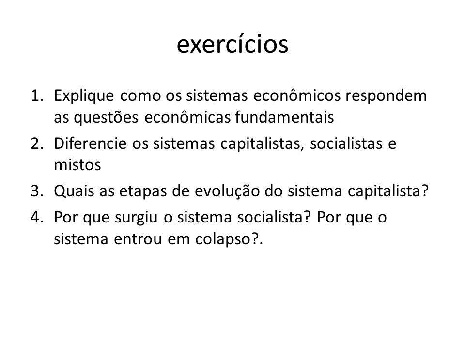 exercícios Explique como os sistemas econômicos respondem as questões econômicas fundamentais.