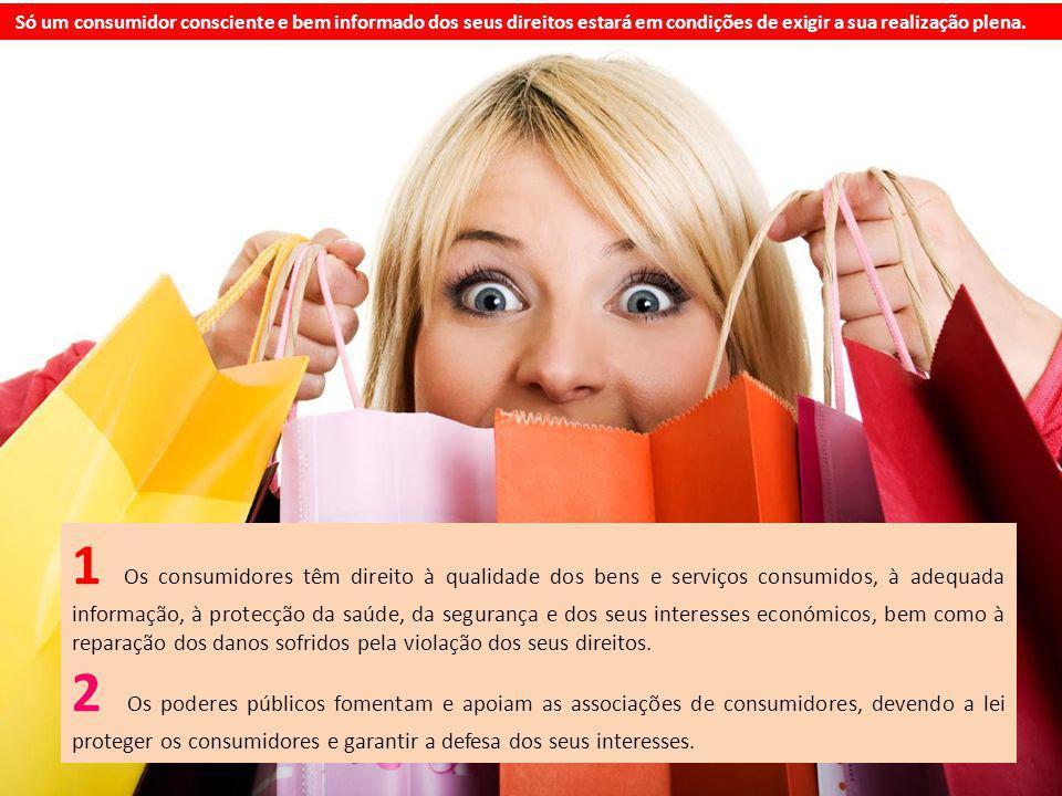 Só um consumidor consciente e bem informado dos seus direitos estará em condições de exigir a sua realização plena.