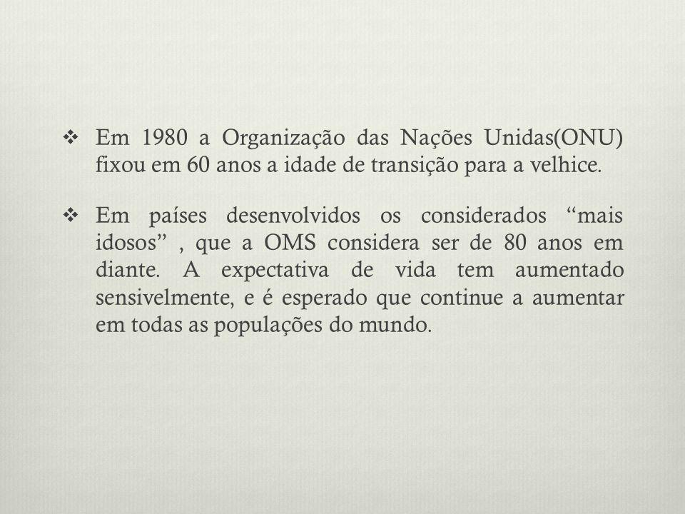 Em 1980 a Organização das Nações Unidas(ONU) fixou em 60 anos a idade de transição para a velhice.