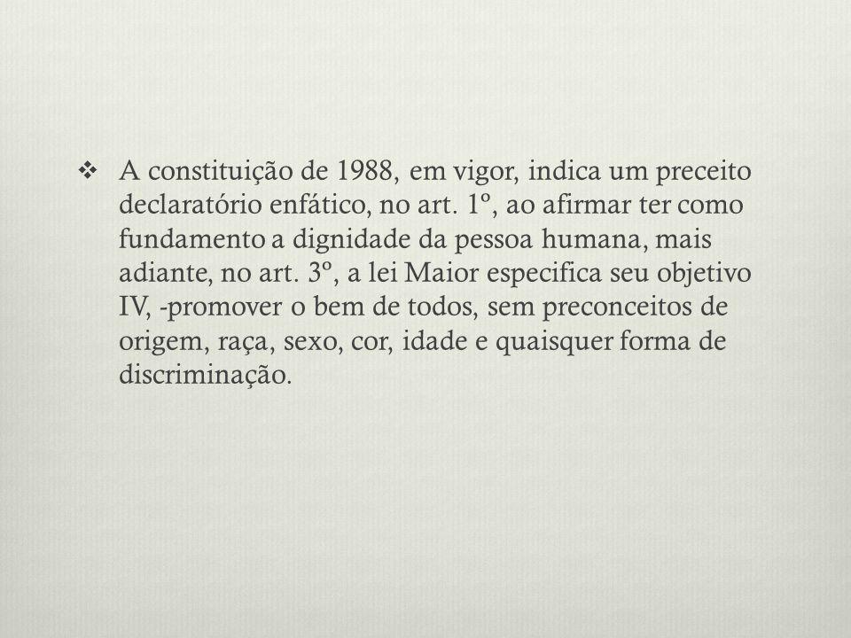A constituição de 1988, em vigor, indica um preceito declaratório enfático, no art.