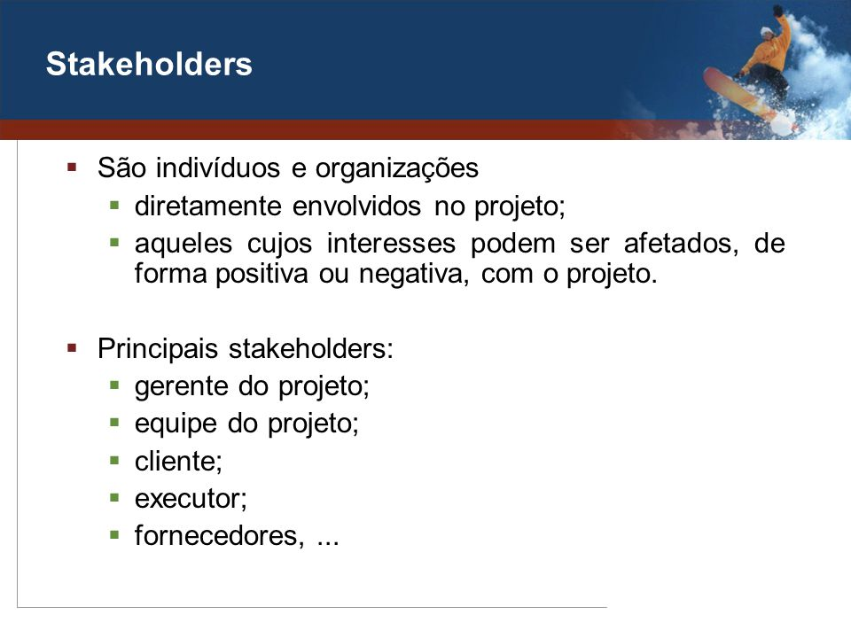 Stakeholders São indivíduos e organizações