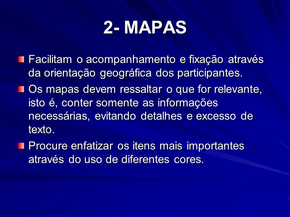 2- MAPAS Facilitam o acompanhamento e fixação através da orientação geográfica dos participantes.