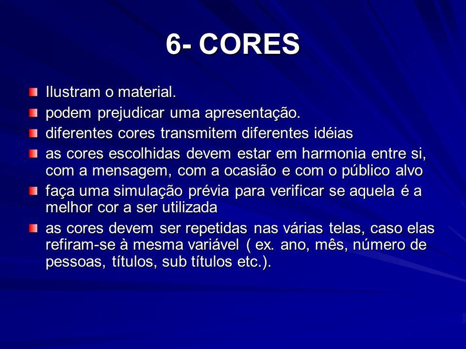 6- CORES Ilustram o material. podem prejudicar uma apresentação.