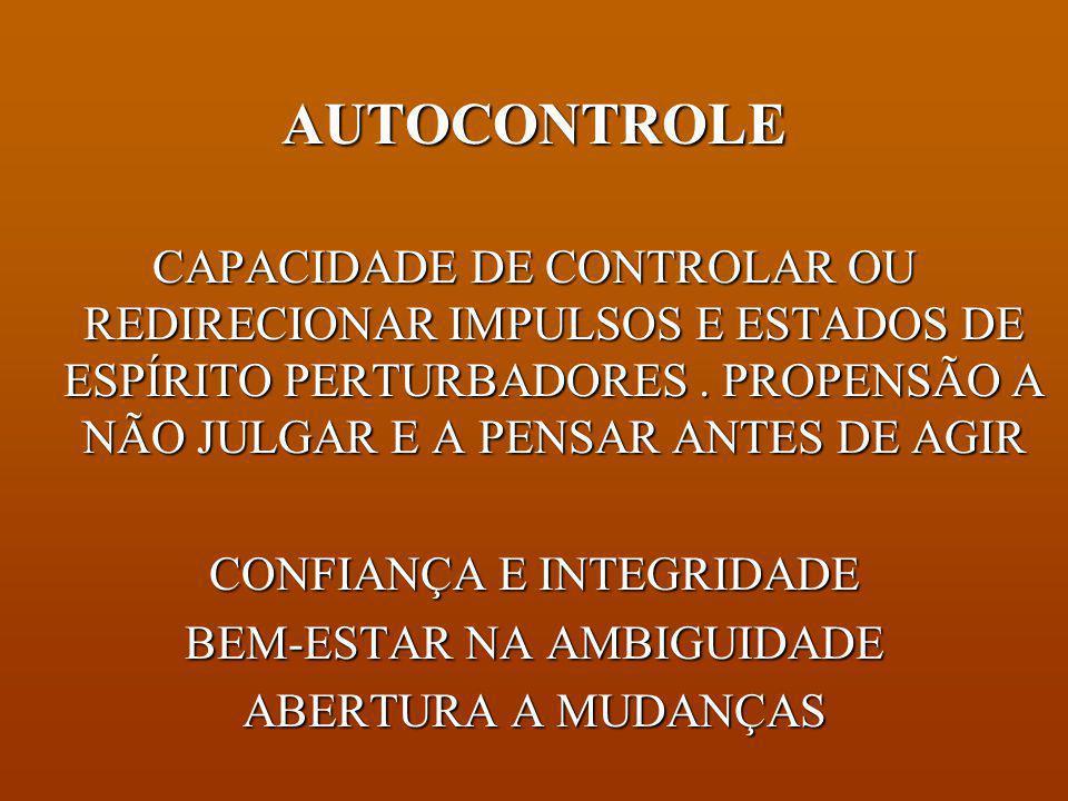 AUTOCONTROLE CAPACIDADE DE CONTROLAR OU REDIRECIONAR IMPULSOS E ESTADOS DE ESPÍRITO PERTURBADORES . PROPENSÃO A NÃO JULGAR E A PENSAR ANTES DE AGIR.