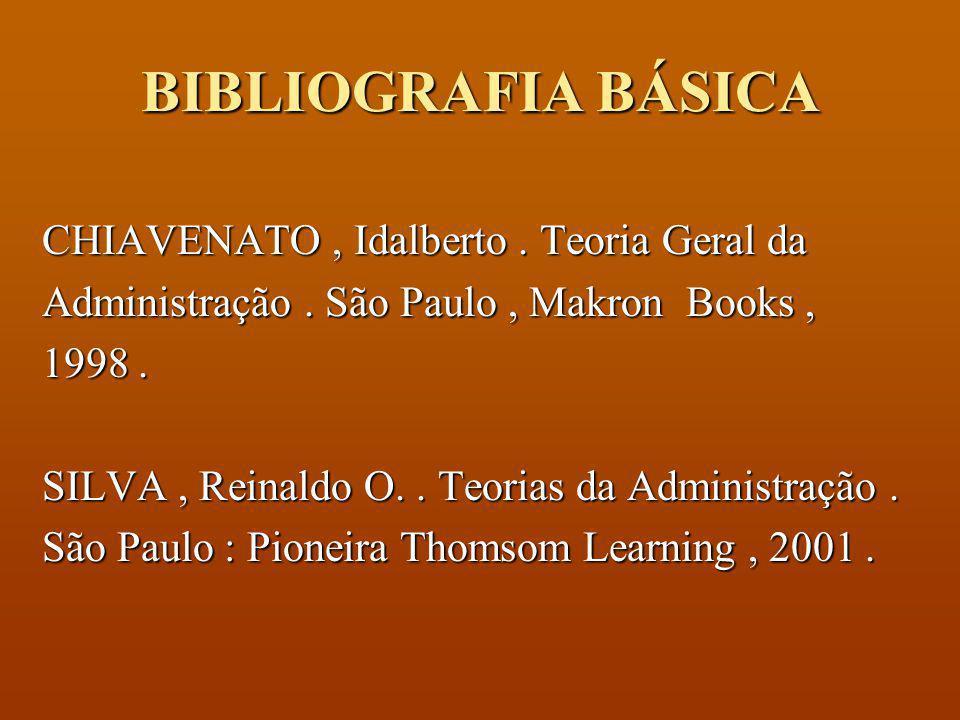 BIBLIOGRAFIA BÁSICA CHIAVENATO , Idalberto . Teoria Geral da