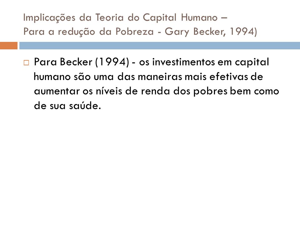 Implicações da Teoria do Capital Humano – Para a redução da Pobreza - Gary Becker, 1994)