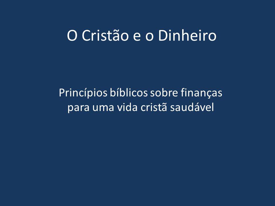 Princípios bíblicos sobre finanças para uma vida cristã saudável