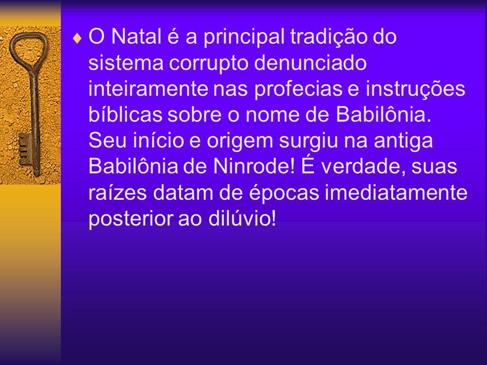 O Natal é a principal tradição do sistema corrupto denunciado inteiramente nas profecias e instruções bíblicas sobre o nome de Babilônia.