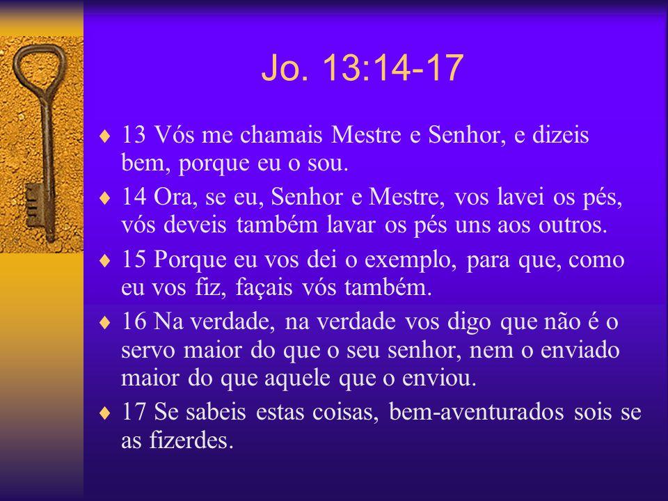 Jo. 13:14-17 13 Vós me chamais Mestre e Senhor, e dizeis bem, porque eu o sou.