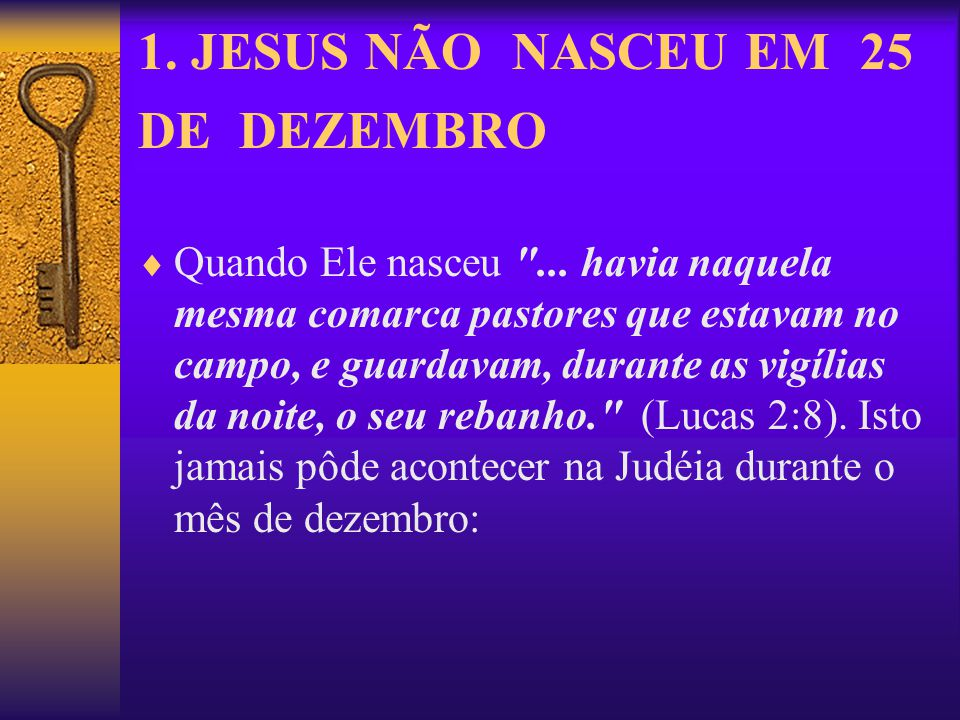 1. JESUS NÃO NASCEU EM 25 DE DEZEMBRO