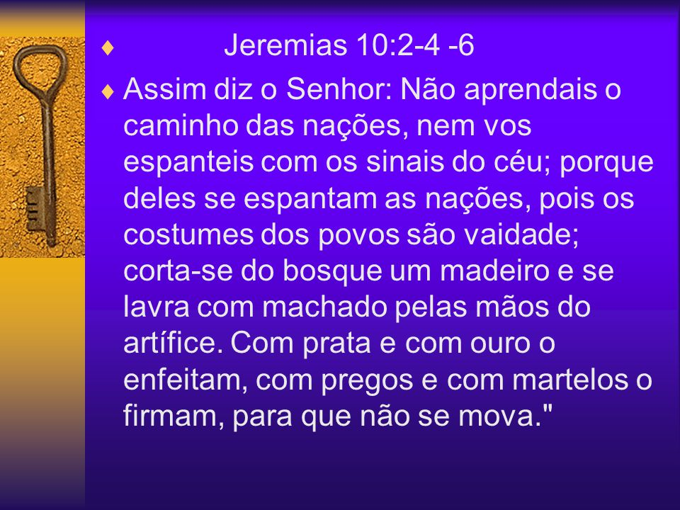 Jeremias 10:2-4 -6