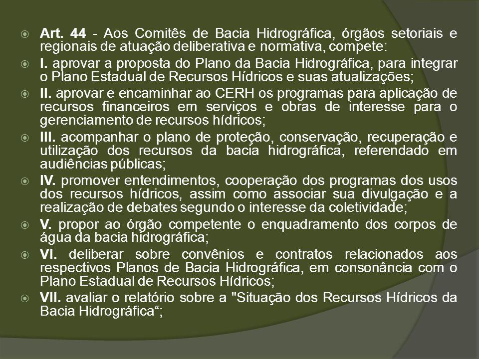 Art. 44 - Aos Comitês de Bacia Hidrográfica, órgãos setoriais e regionais de atuação deliberativa e normativa, compete:
