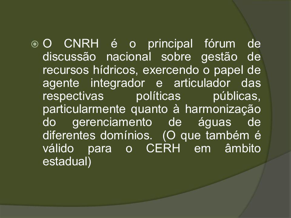 O CNRH é o principal fórum de discussão nacional sobre gestão de recursos hídricos, exercendo o papel de agente integrador e articulador das respectivas políticas públicas, particularmente quanto à harmonização do gerenciamento de águas de diferentes domínios. (O que também é válido para o CERH em âmbito estadual)