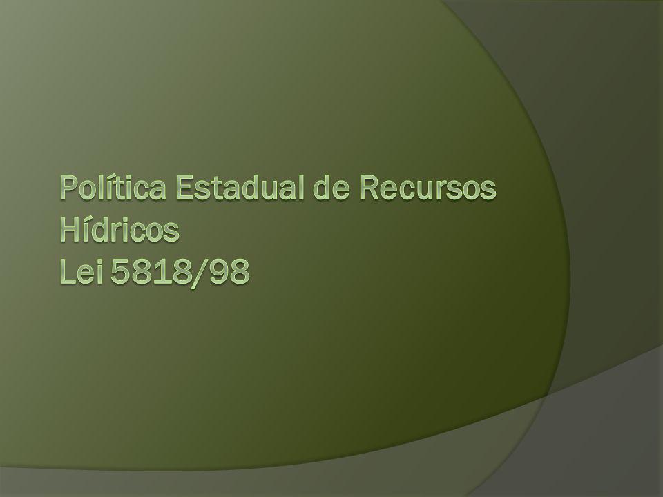 Política Estadual de Recursos Hídricos Lei 5818/98