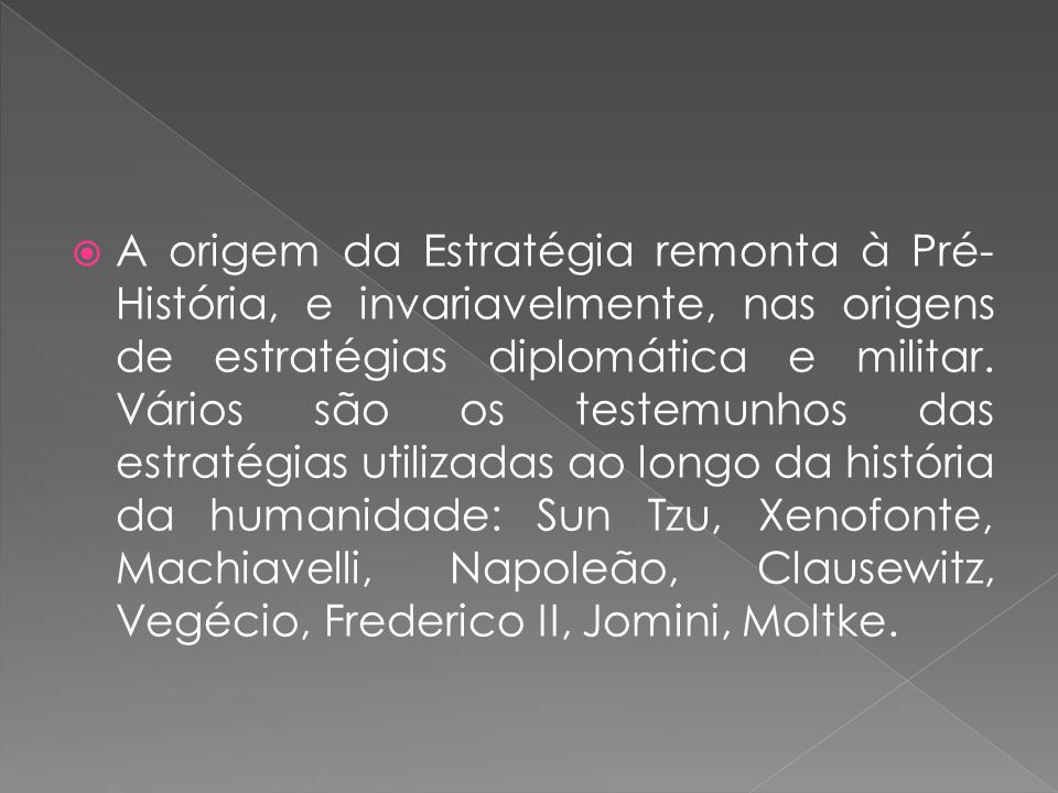 A origem da Estratégia remonta à Pré-História, e invariavelmente, nas origens de estratégias diplomática e militar.