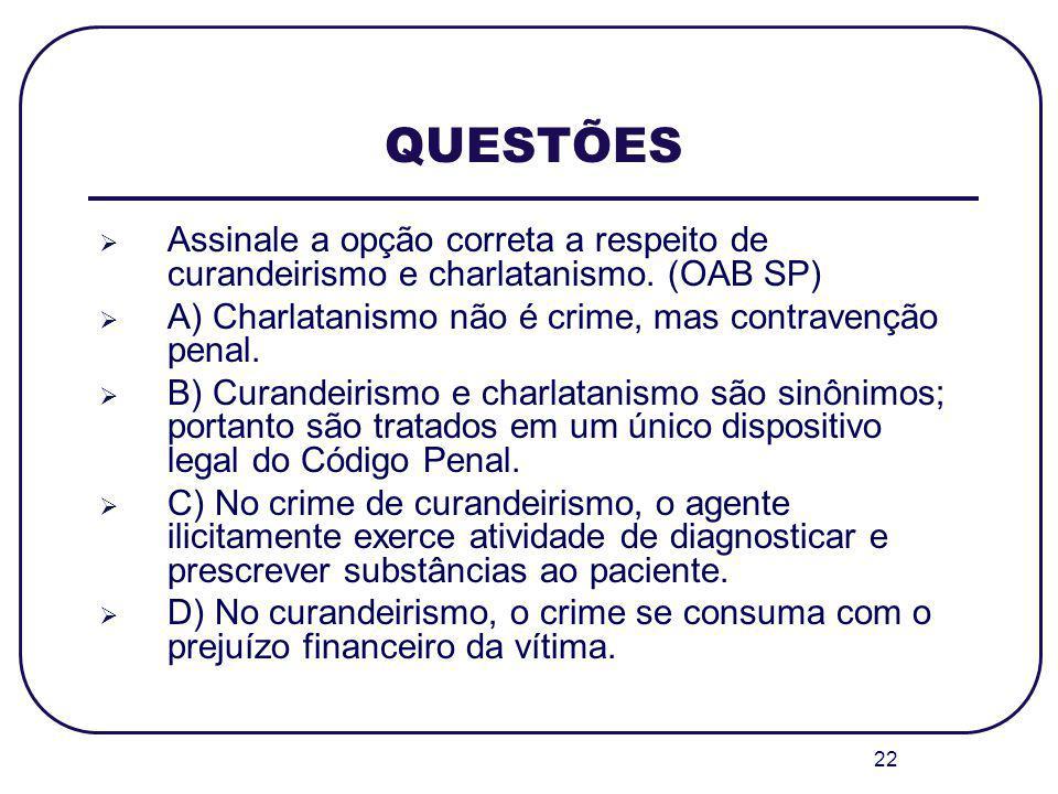 QUESTÕES Assinale a opção correta a respeito de curandeirismo e charlatanismo. (OAB SP) A) Charlatanismo não é crime, mas contravenção penal.