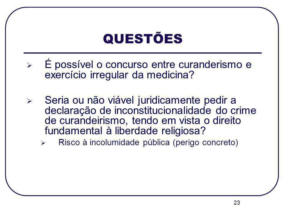 QUESTÕES É possível o concurso entre curanderismo e exercício irregular da medicina