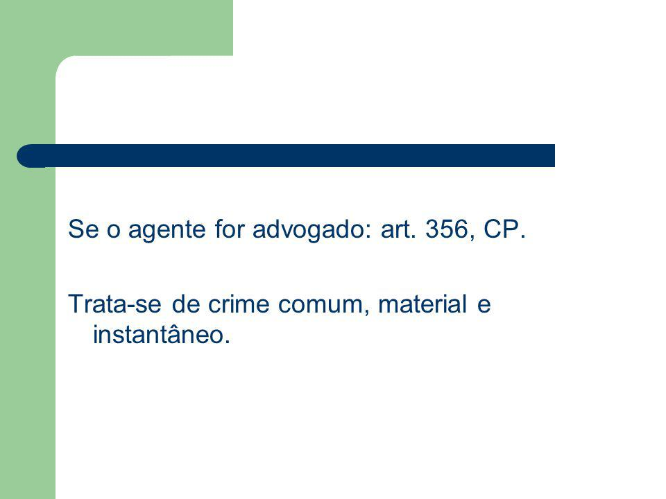 Se o agente for advogado: art. 356, CP.