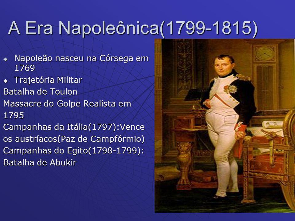 A Era Napoleônica(1799-1815) Napoleão nasceu na Córsega em 1769