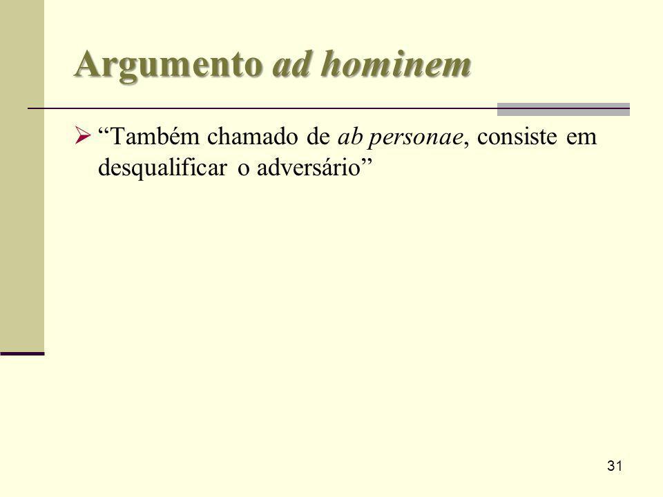 Argumento ad hominem Também chamado de ab personae, consiste em desqualificar o adversário