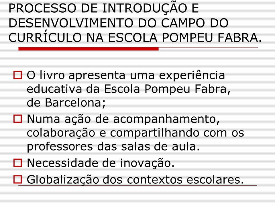 PROCESSO DE INTRODUÇÃO E DESENVOLVIMENTO DO CAMPO DO CURRÍCULO NA ESCOLA POMPEU FABRA.