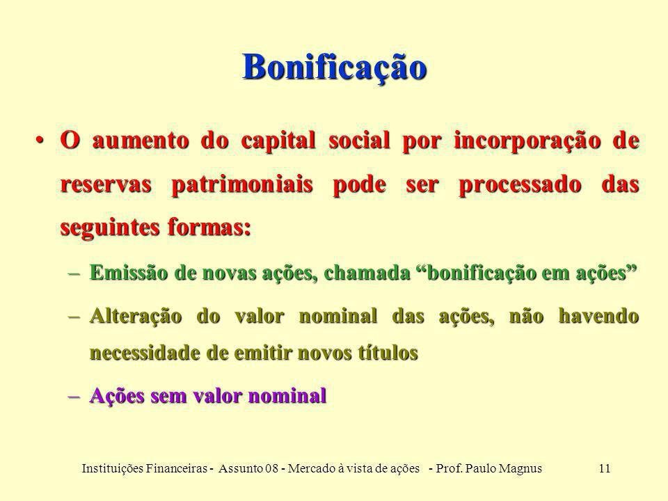 Bonificação O aumento do capital social por incorporação de reservas patrimoniais pode ser processado das seguintes formas: