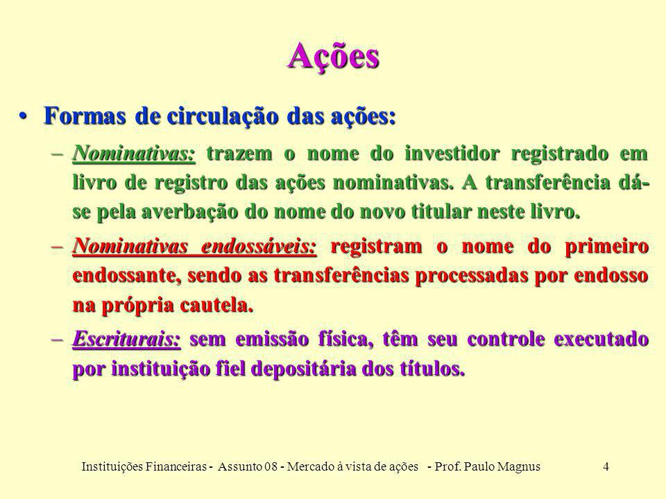 Ações Formas de circulação das ações: