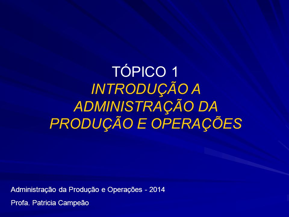 TÓPICO 1 INTRODUÇÃO A ADMINISTRAÇÃO DA PRODUÇÃO E OPERAÇÕES