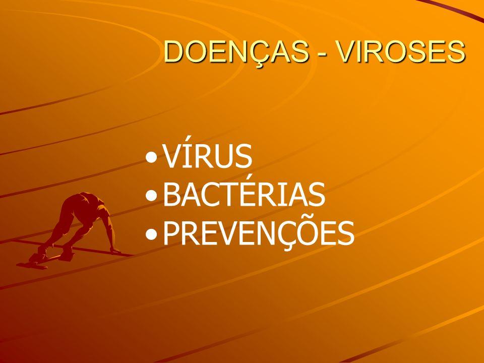 DOENÇAS - VIROSES VÍRUS BACTÉRIAS PREVENÇÕES