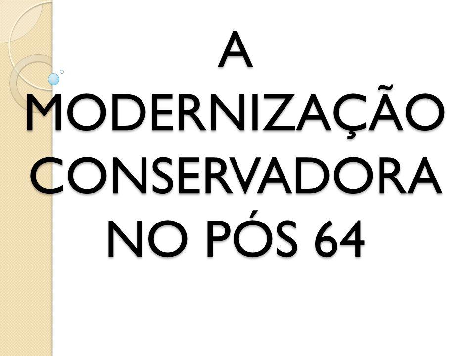 A MODERNIZAÇÃO CONSERVADORA NO PÓS 64