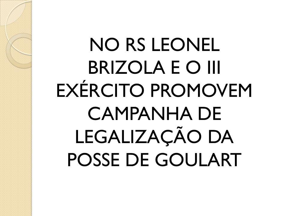NO RS LEONEL BRIZOLA E O III EXÉRCITO PROMOVEM CAMPANHA DE LEGALIZAÇÃO DA POSSE DE GOULART