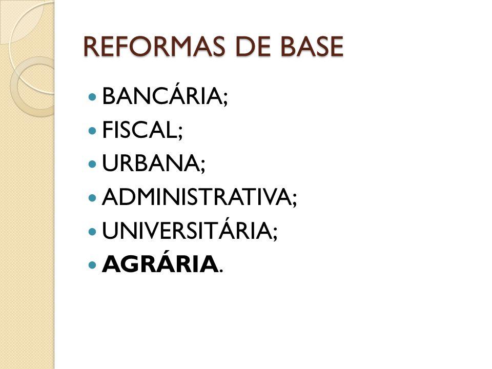 REFORMAS DE BASE BANCÁRIA; FISCAL; URBANA; ADMINISTRATIVA;