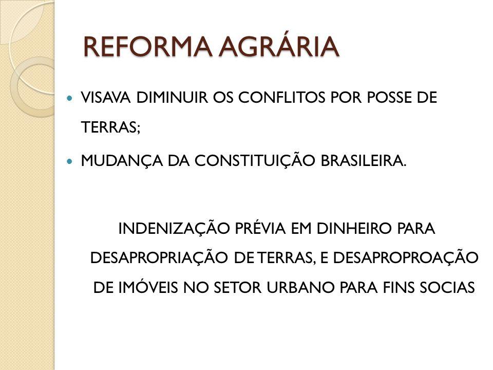 REFORMA AGRÁRIA VISAVA DIMINUIR OS CONFLITOS POR POSSE DE TERRAS;