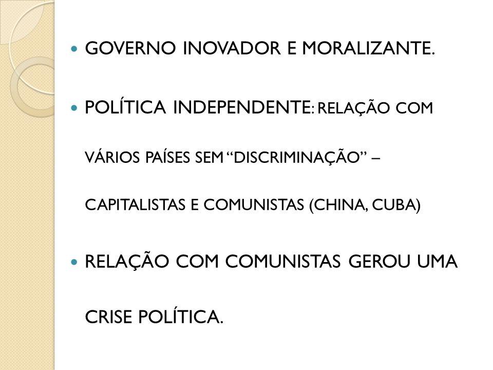 GOVERNO INOVADOR E MORALIZANTE.