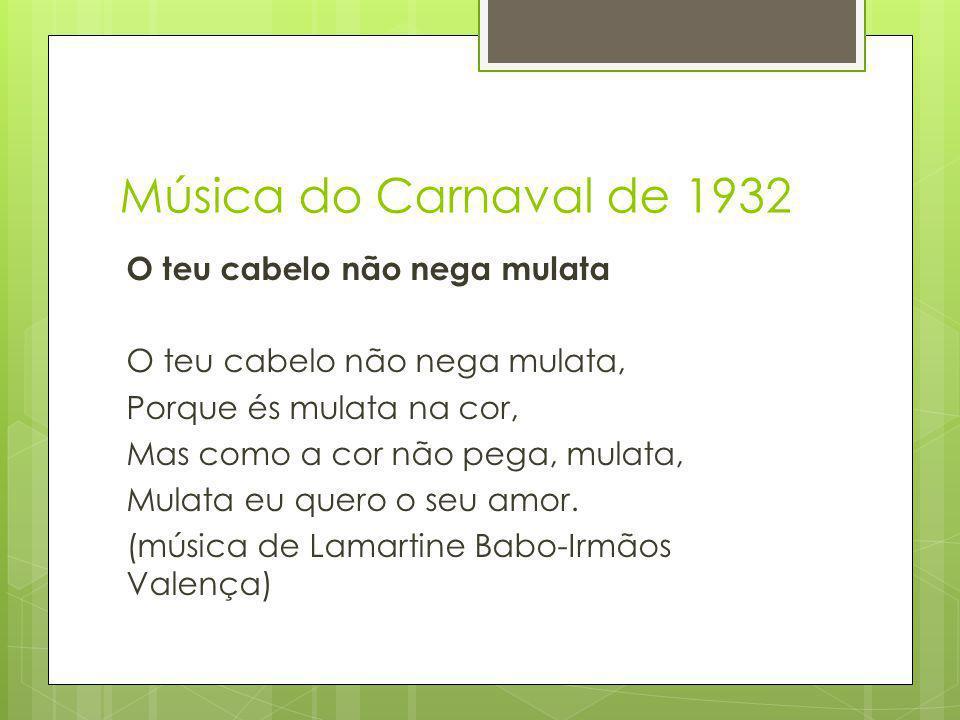Música do Carnaval de 1932 O teu cabelo não nega mulata
