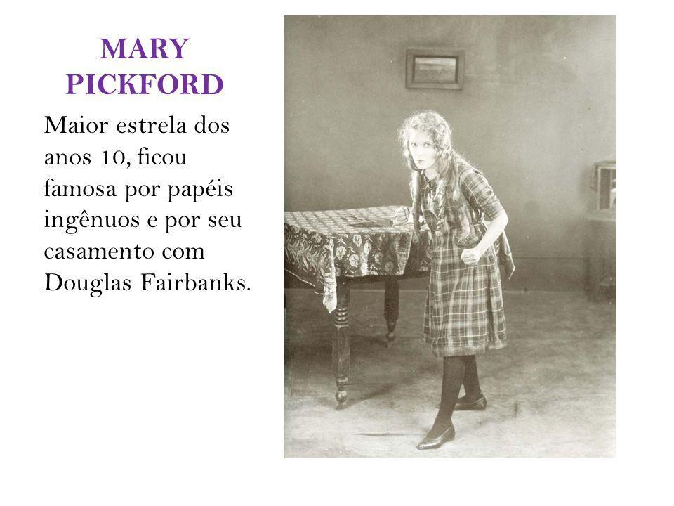 MARY PICKFORD Maior estrela dos anos 10, ficou famosa por papéis ingênuos e por seu casamento com Douglas Fairbanks.