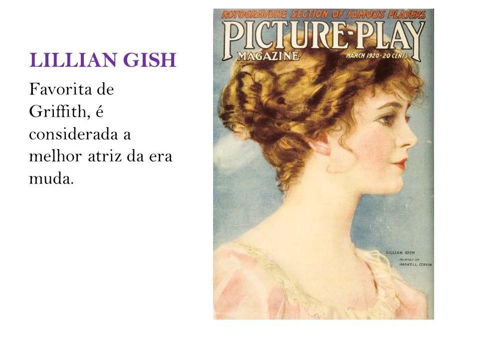 LILLIAN GISH Favorita de Griffith, é considerada a melhor atriz da era muda.