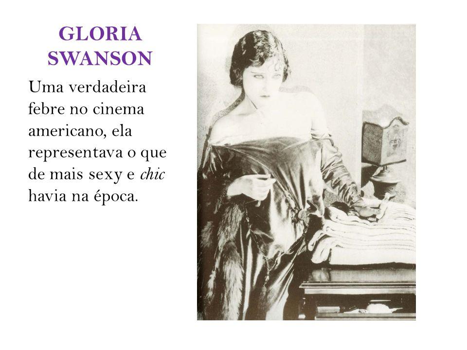 GLORIA SWANSON Uma verdadeira febre no cinema americano, ela representava o que de mais sexy e chic havia na época.